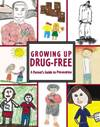 Growing Up Drug-Free: A Parent's Guide to Prevention